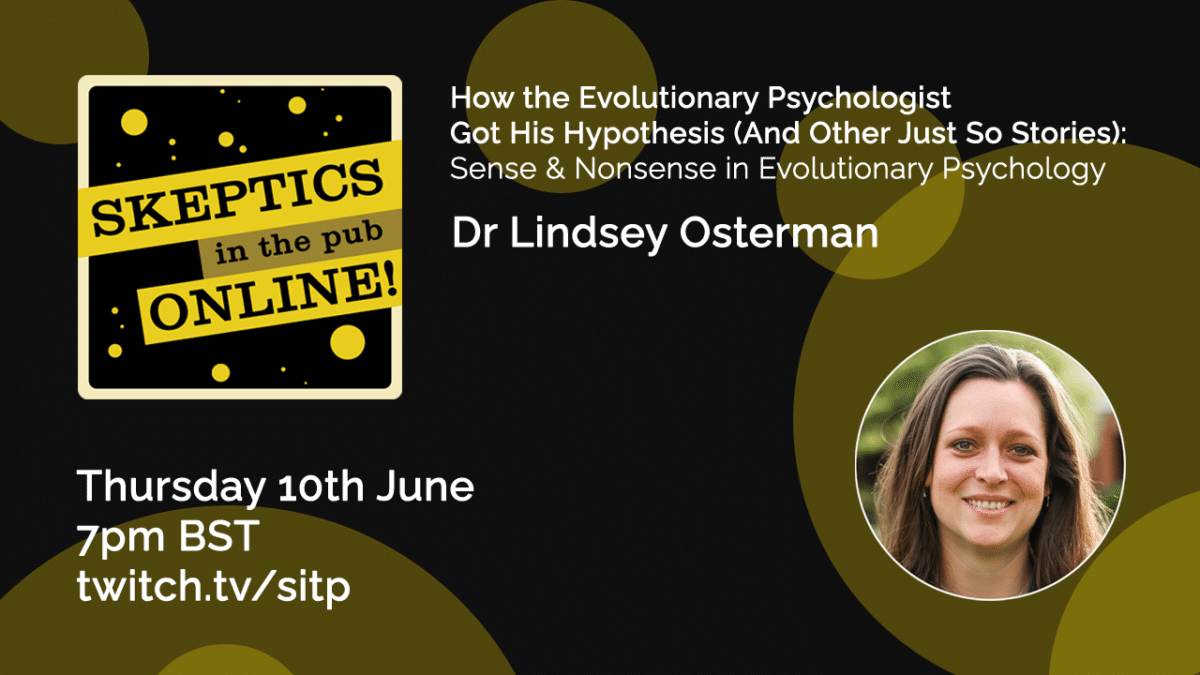 How the Evolutionary Psychologist Got His Hypothesis (And Other Just So Stories): Sense and Nonsense in Evolutionary Psychology - Dr Lindsey Osterman