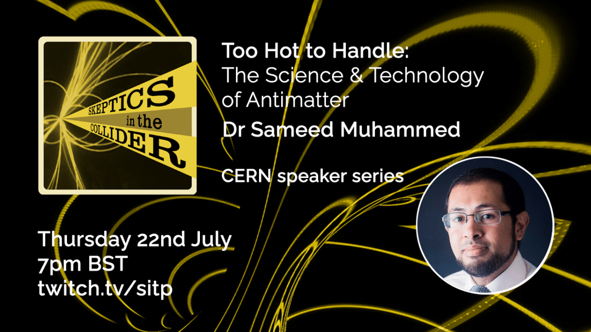 Too Hot to Handle: The Science and Technology of Antimatter - Dr Muhammed Sameed