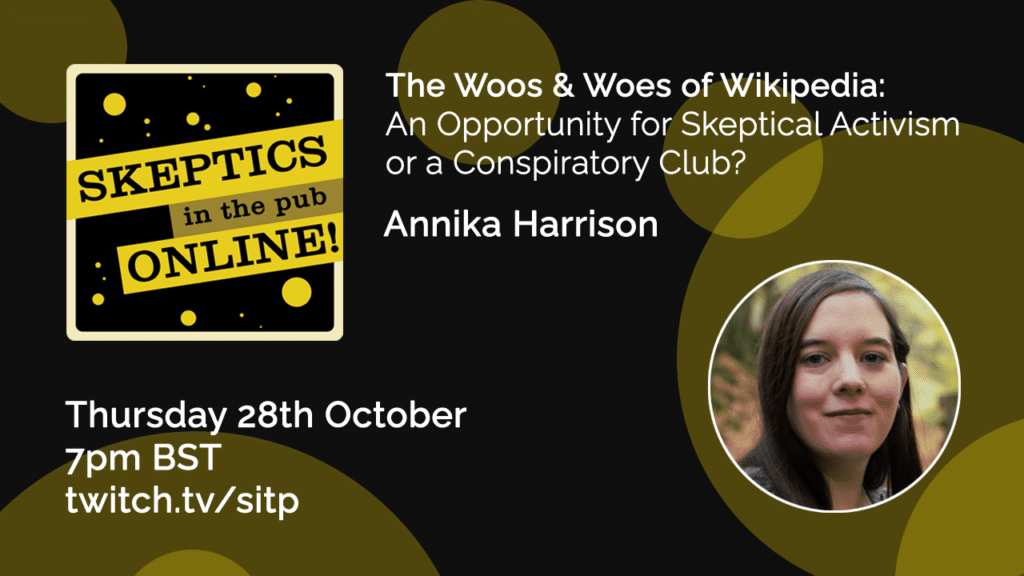 The woos and woes of Wikipedia – An opportunity for skeptical activism or a conspiratory club? - Annika Harrison